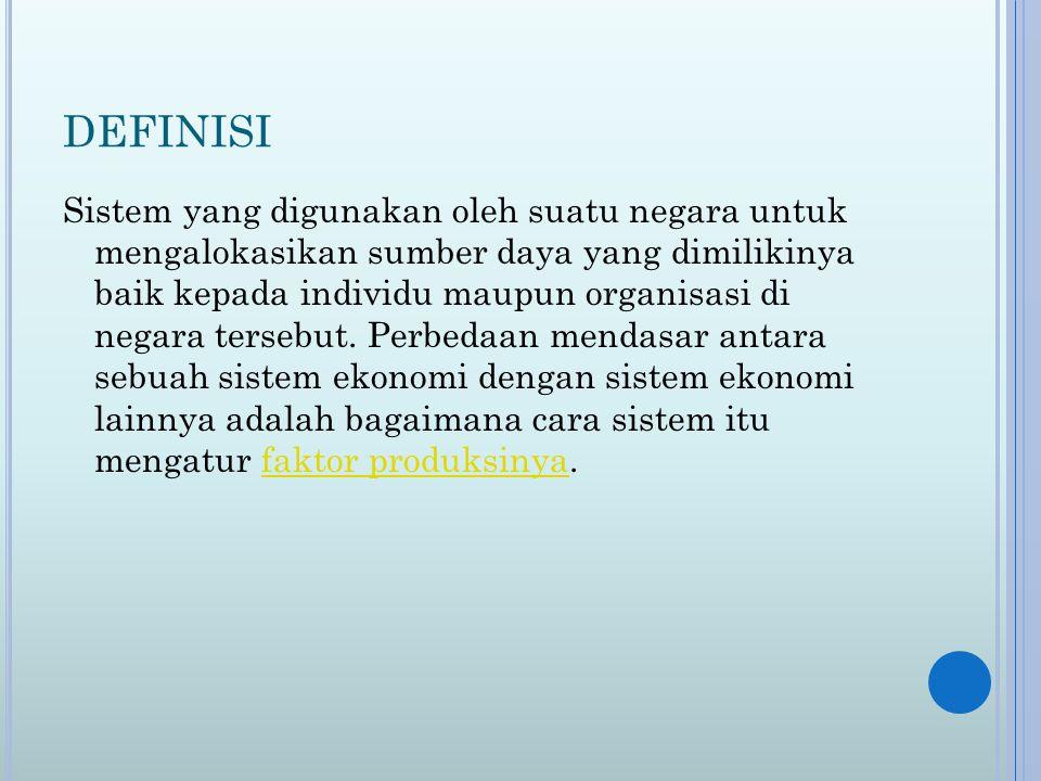 DEFINISI Sistem yang digunakan oleh suatu negara untuk mengalokasikan sumber daya yang dimilikinya baik kepada individu maupun organisasi di negara tersebut.
