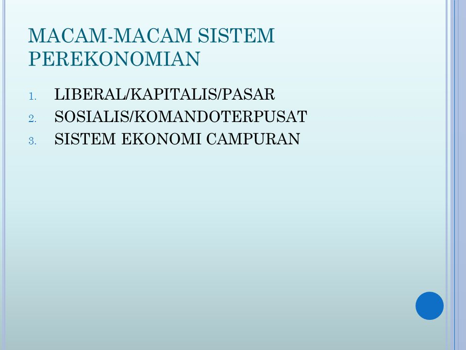 MACAM-MACAM SISTEM PEREKONOMIAN 1.LIBERAL/KAPITALIS/PASAR 2.