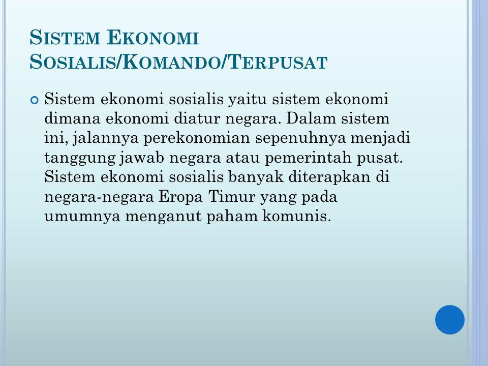 S ISTEM E KONOMI S OSIALIS /K OMANDO /T ERPUSAT Sistem ekonomi sosialis yaitu sistem ekonomi dimana ekonomi diatur negara.