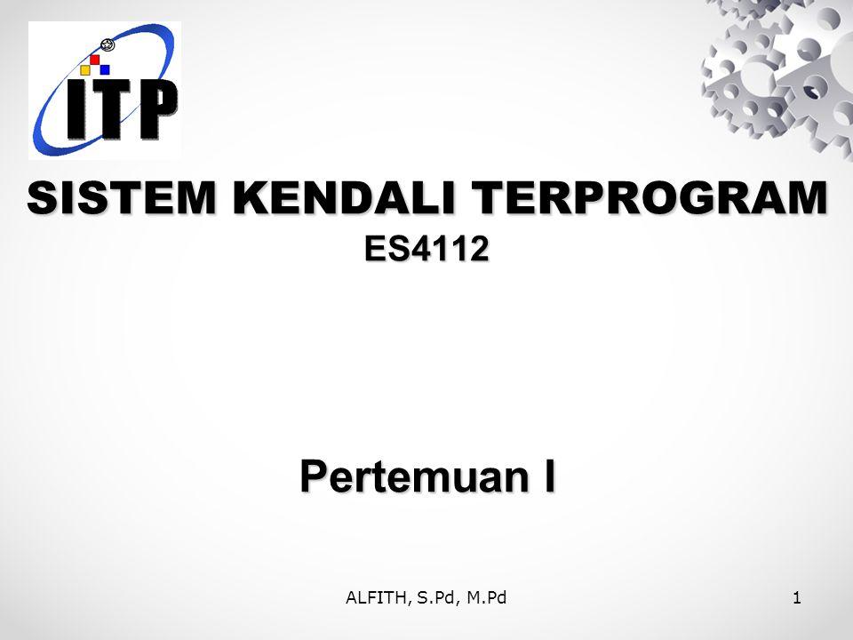 ALFITH, S.Pd, M.Pd1 SISTEM KENDALI TERPROGRAM ES4112 Pertemuan I