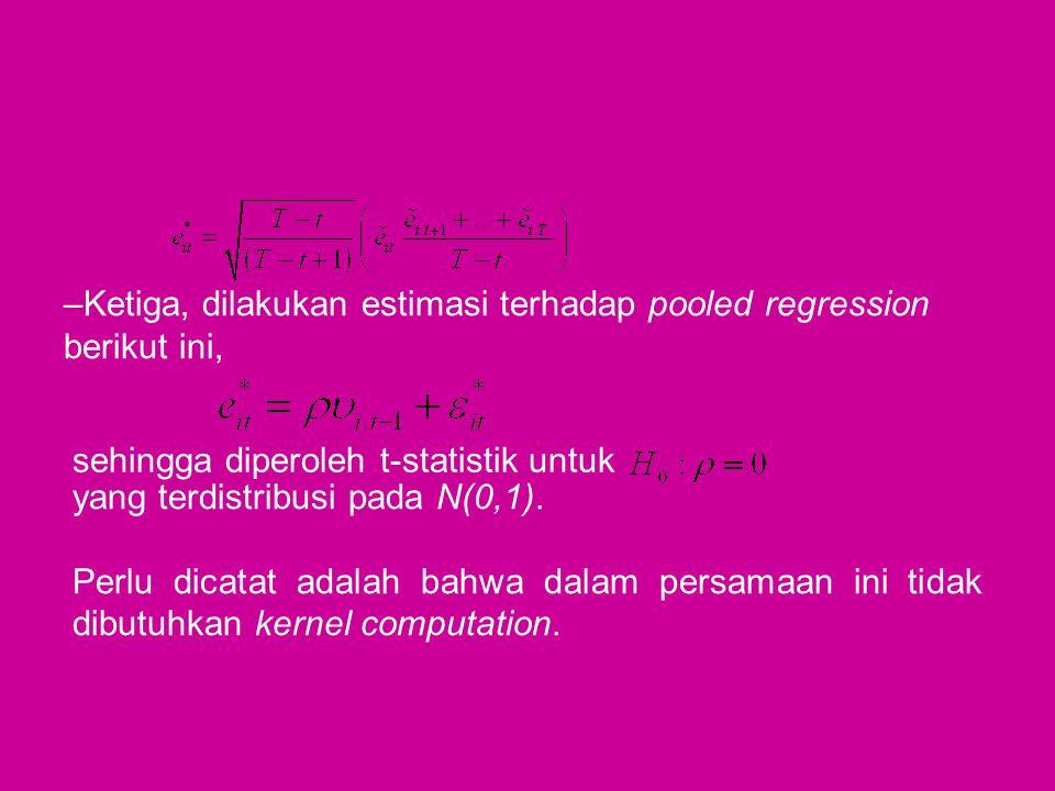 –Ketiga, dilakukan estimasi terhadap pooled regression berikut ini, sehingga diperoleh t-statistik untuk yang terdistribusi pada N(0,1). Perlu dicatat