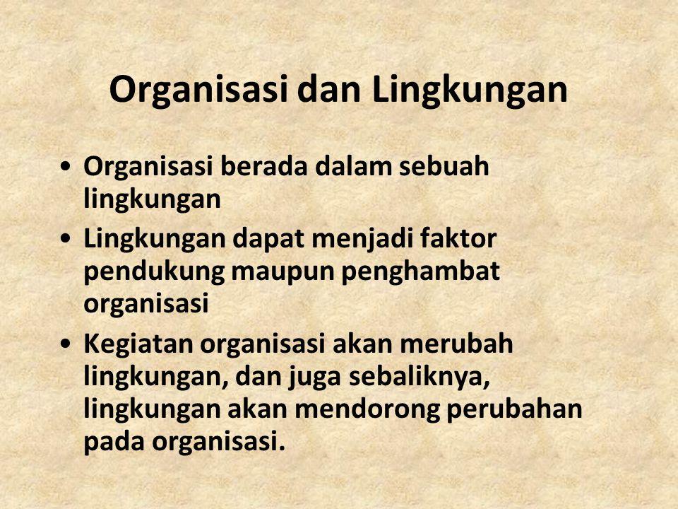 Organisasi dan Lingkungan Organisasi berada dalam sebuah lingkungan Lingkungan dapat menjadi faktor pendukung maupun penghambat organisasi Kegiatan or