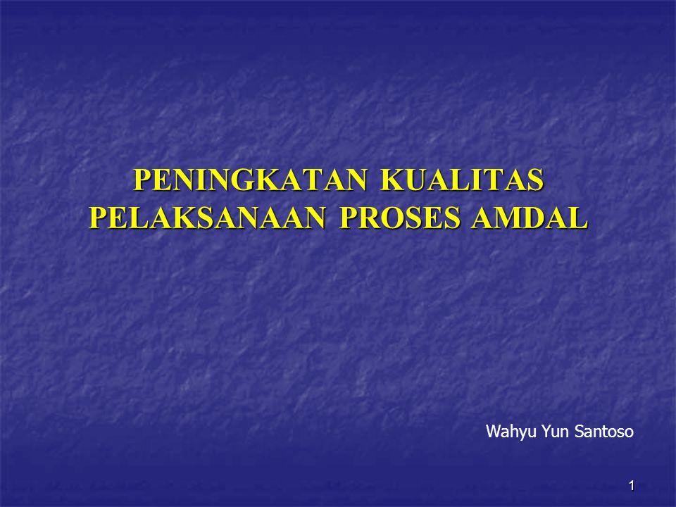 1 PENINGKATAN KUALITAS PELAKSANAAN PROSES AMDAL Wahyu Yun Santoso