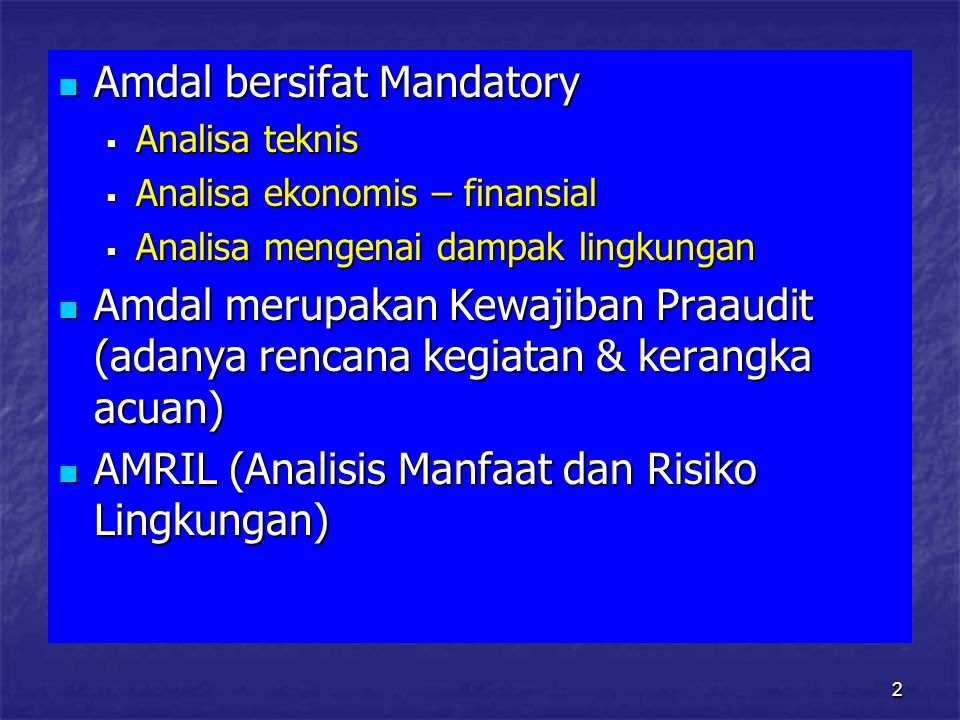 2 Amdal bersifat Mandatory Amdal bersifat Mandatory  Analisa teknis  Analisa ekonomis – finansial  Analisa mengenai dampak lingkungan Amdal merupakan Kewajiban Praaudit (adanya rencana kegiatan & kerangka acuan) Amdal merupakan Kewajiban Praaudit (adanya rencana kegiatan & kerangka acuan) AMRIL (Analisis Manfaat dan Risiko Lingkungan) AMRIL (Analisis Manfaat dan Risiko Lingkungan)