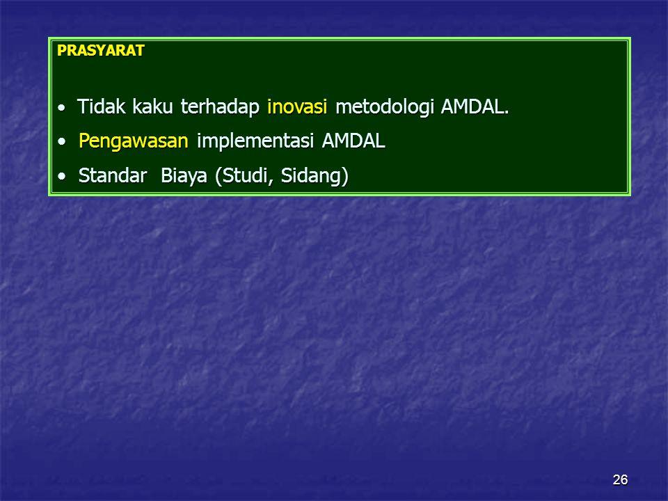 26 PRASYARAT Tidak kaku terhadap inovasi metodologi AMDAL.