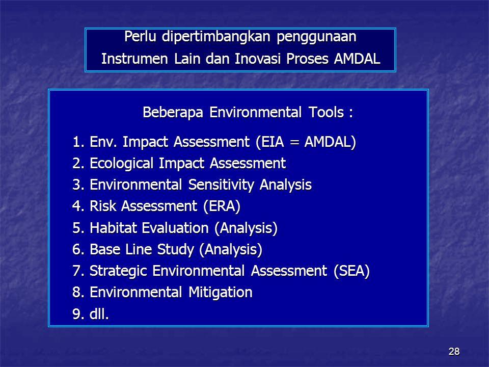 28 Perlu dipertimbangkan penggunaan Instrumen Lain dan Inovasi Proses AMDAL Beberapa Environmental Tools : Beberapa Environmental Tools : 1.