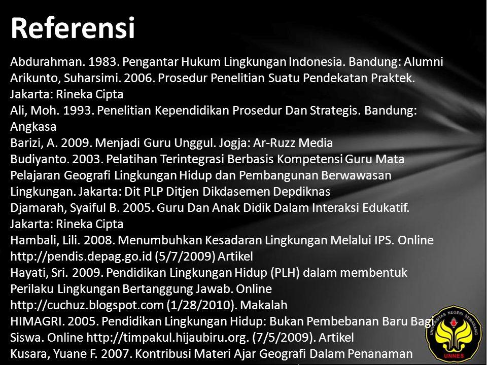 Referensi Abdurahman. 1983. Pengantar Hukum Lingkungan Indonesia. Bandung: Alumni Arikunto, Suharsimi. 2006. Prosedur Penelitian Suatu Pendekatan Prak