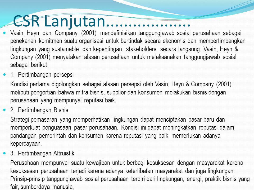 CSR Lanjutan................... Vasin, Heyn dan Company (2001) mendefinisikan tanggungjawab sosial perusahaan sebagai penekanan komitmen suatu organis
