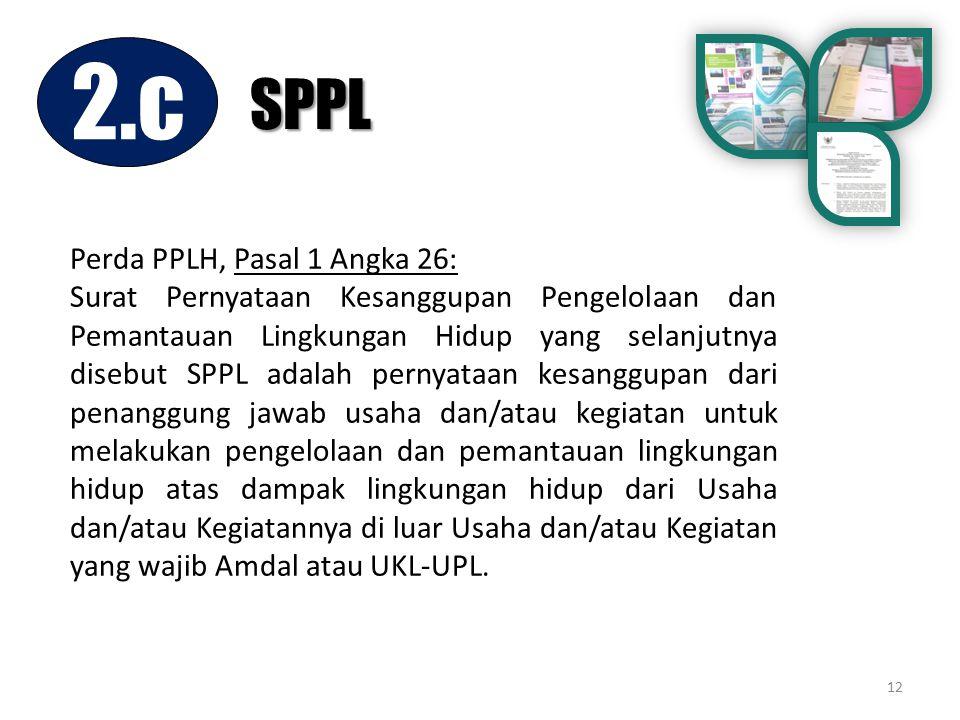 12 Perda PPLH, Pasal 1 Angka 26: Surat Pernyataan Kesanggupan Pengelolaan dan Pemantauan Lingkungan Hidup yang selanjutnya disebut SPPL adalah pernyat
