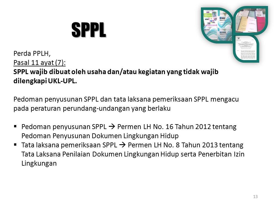 13 Perda PPLH, Pasal 11 ayat (7): SPPL wajib dibuat oleh usaha dan/atau kegiatan yang tidak wajib dilengkapi UKL-UPL. Pedoman penyusunan SPPL dan tata