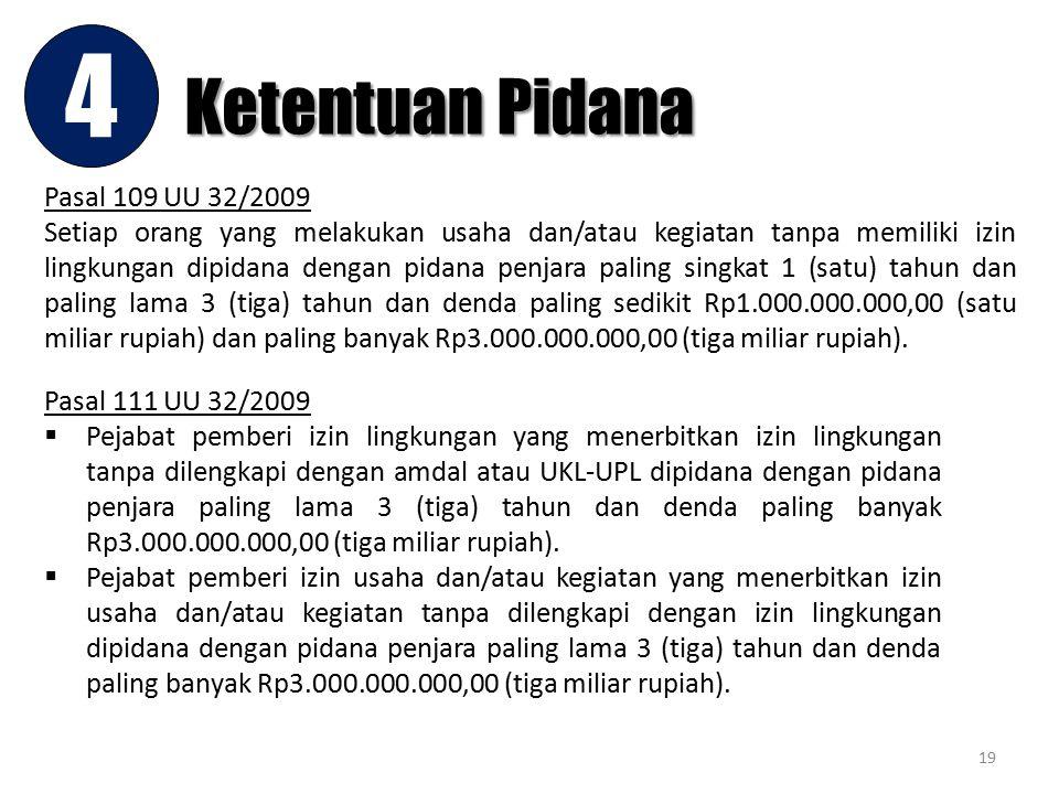 Ketentuan Pidana 4 19 Pasal 109 UU 32/2009 Setiap orang yang melakukan usaha dan/atau kegiatan tanpa memiliki izin lingkungan dipidana dengan pidana p