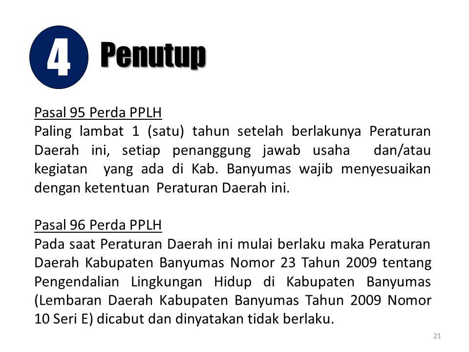 21 Penutup 4 Pasal 95 Perda PPLH Paling lambat 1 (satu) tahun setelah berlakunya Peraturan Daerah ini, setiap penanggung jawab usaha dan/atau kegiatan