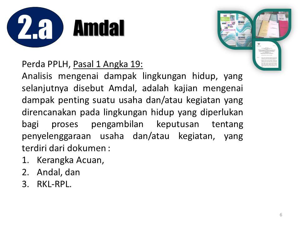 6 Perda PPLH, Pasal 1 Angka 19: Analisis mengenai dampak lingkungan hidup, yang selanjutnya disebut Amdal, adalah kajian mengenai dampak penting suatu
