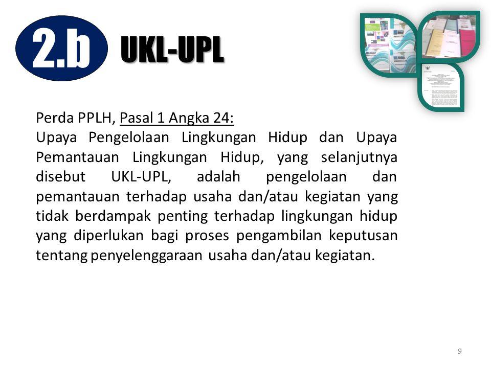 9 Perda PPLH, Pasal 1 Angka 24: Upaya Pengelolaan Lingkungan Hidup dan Upaya Pemantauan Lingkungan Hidup, yang selanjutnya disebut UKL-UPL, adalah pen
