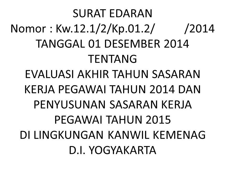 SURAT EDARAN Nomor : Kw.12.1/2/Kp.01.2/ /2014 TANGGAL 01 DESEMBER 2014 TENTANG EVALUASI AKHIR TAHUN SASARAN KERJA PEGAWAI TAHUN 2014 DAN PENYUSUNAN SA