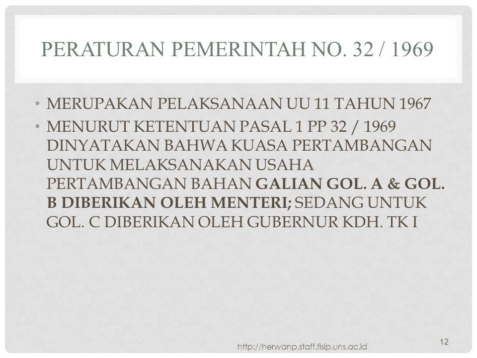 PERATURAN PEMERINTAH NO. 32 / 1969 MERUPAKAN PELAKSANAAN UU 11 TAHUN 1967 MENURUT KETENTUAN PASAL 1 PP 32 / 1969 DINYATAKAN BAHWA KUASA PERTAMBANGAN U
