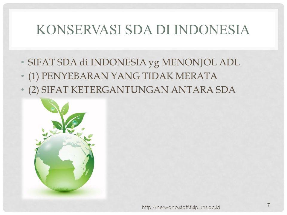 KONSERVASI SDA DI INDONESIA SIFAT SDA di INDONESIA yg MENONJOL ADL (1) PENYEBARAN YANG TIDAK MERATA (2) SIFAT KETERGANTUNGAN ANTARA SDA http://herwanp