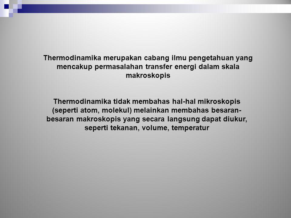 Thermodinamika merupakan cabang ilmu pengetahuan yang mencakup permasalahan transfer energi dalam skala makroskopis Thermodinamika tidak membahas hal-