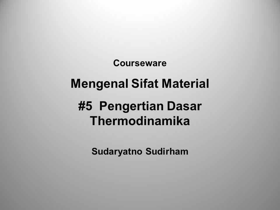 Courseware Mengenal Sifat Material #5 Pengertian Dasar Thermodinamika Sudaryatno Sudirham