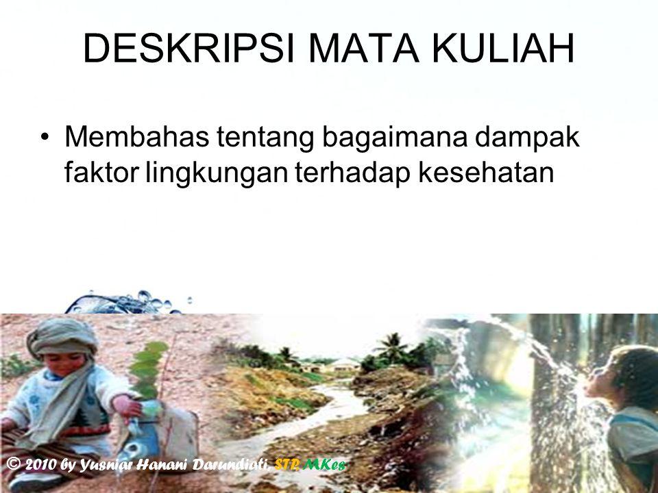 Page 2 DESKRIPSI MATA KULIAH Membahas tentang bagaimana dampak faktor lingkungan terhadap kesehatan © 2010 by Yusniar Hanani Darundiati, STP, MKes