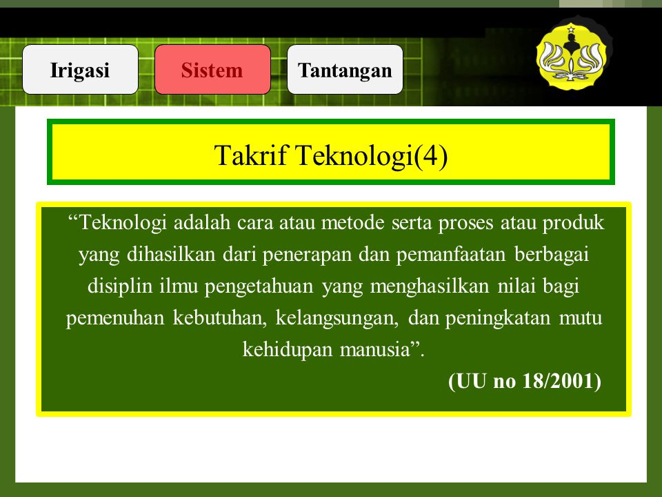 IrigasiSistem Tantangan Teknologi dipadankan dengan Teknik atau engineering  the application of science to the needs of humanity. This is achomplishe