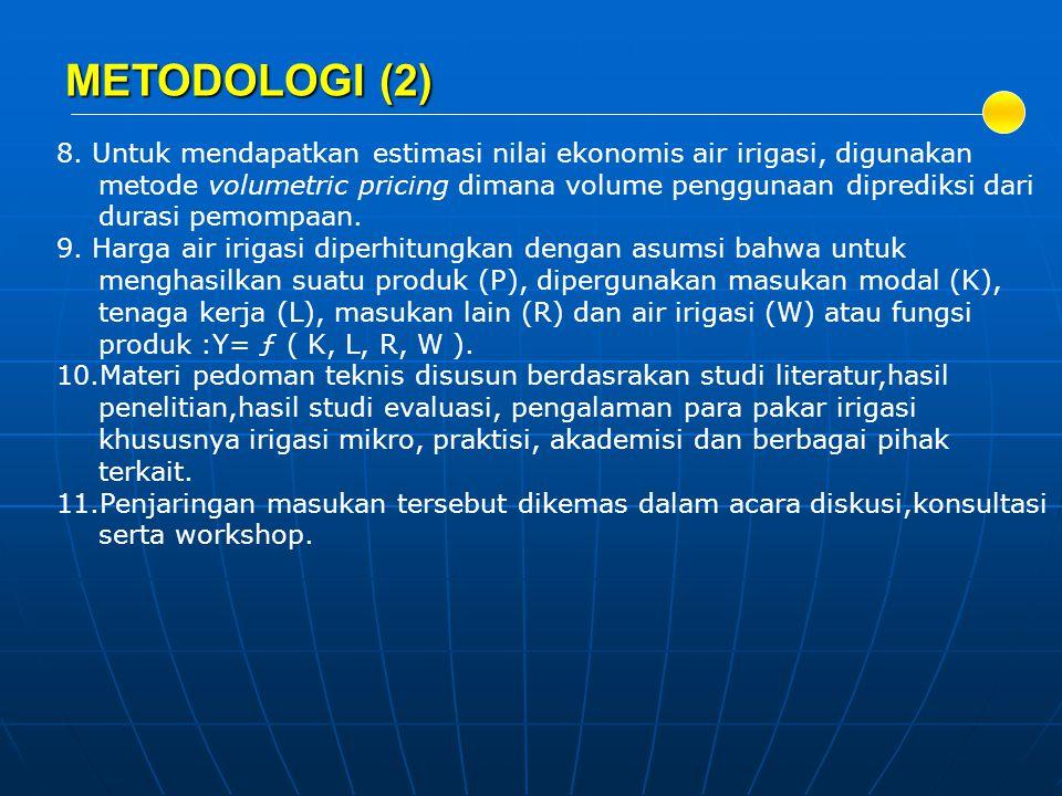 METODOLOGI (2) 8. Untuk mendapatkan estimasi nilai ekonomis air irigasi, digunakan metode volumetric pricing dimana volume penggunaan diprediksi dari