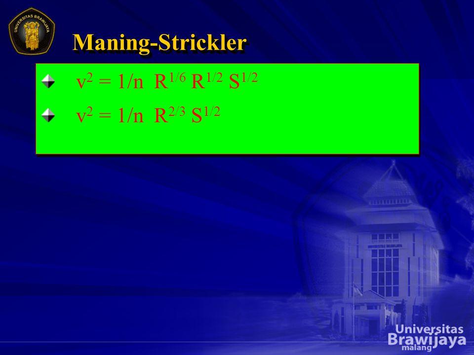 v 2 = 1/n R 1/6 R 1/2 S 1/2 v 2 = 1/n R 2/3 S 1/2 v 2 = 1/n R 1/6 R 1/2 S 1/2 v 2 = 1/n R 2/3 S 1/2 Maning-StricklerManing-Strickler