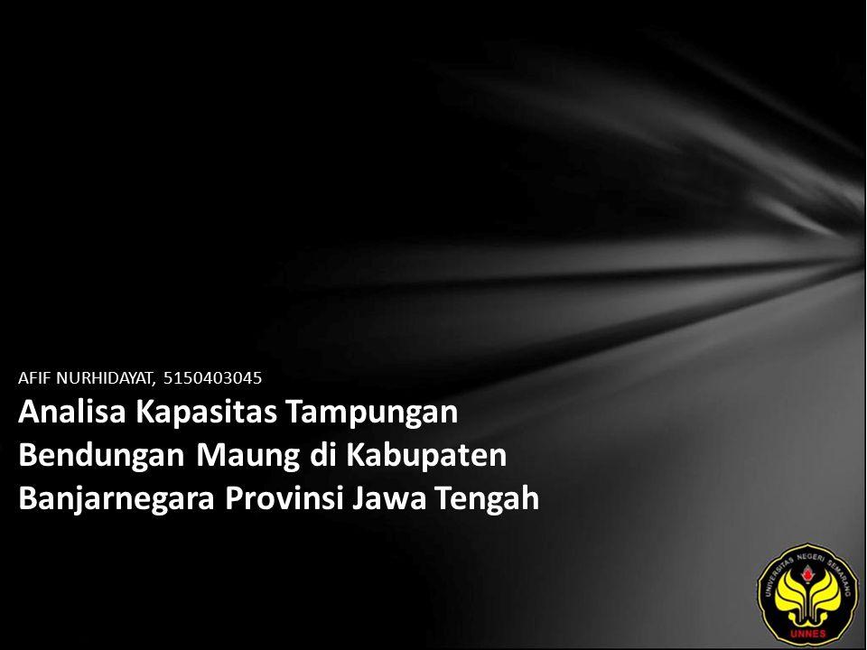 AFIF NURHIDAYAT, 5150403045 Analisa Kapasitas Tampungan Bendungan Maung di Kabupaten Banjarnegara Provinsi Jawa Tengah