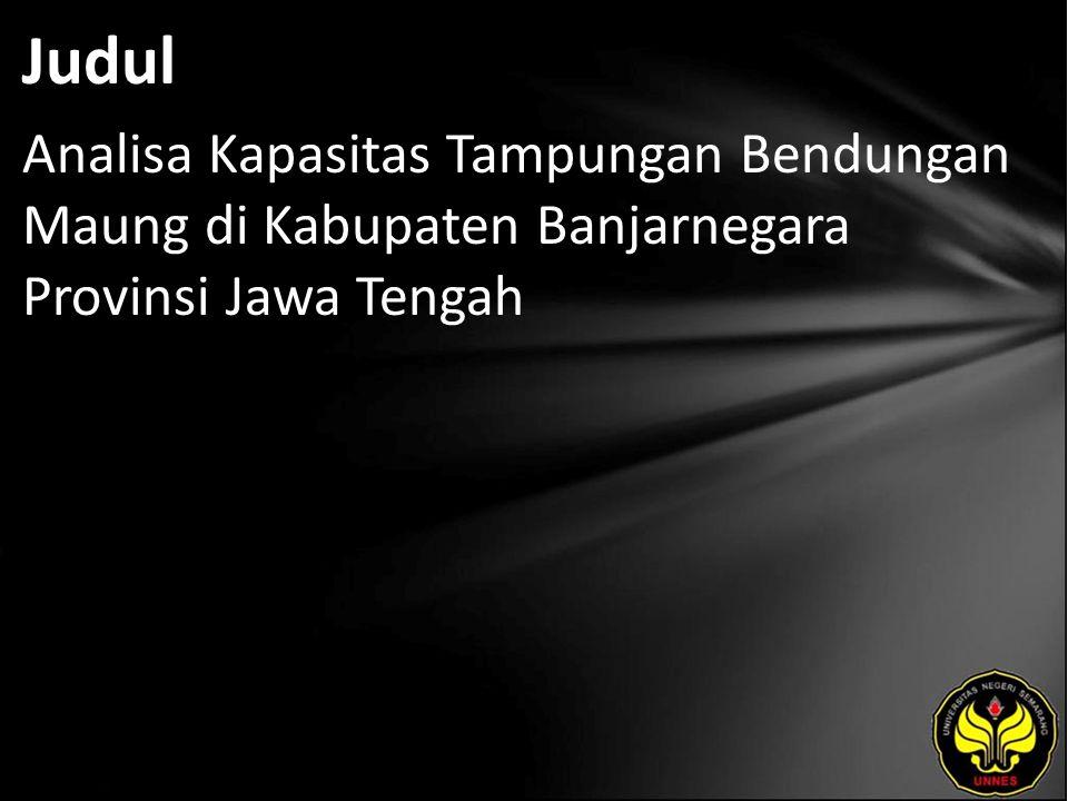 Judul Analisa Kapasitas Tampungan Bendungan Maung di Kabupaten Banjarnegara Provinsi Jawa Tengah