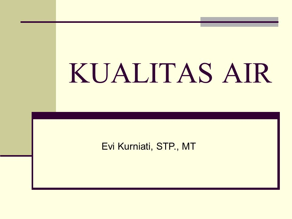 KUALITAS AIR Evi Kurniati, STP., MT