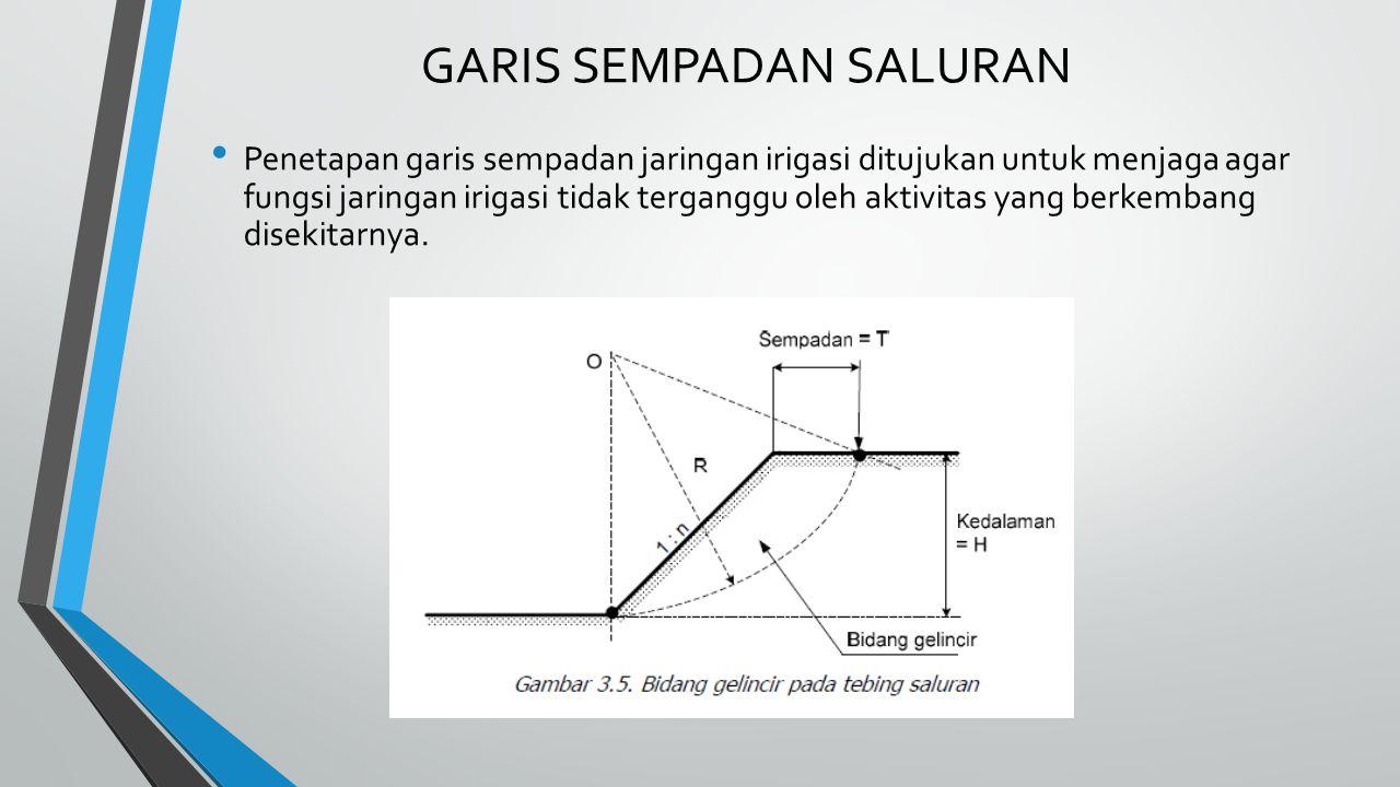 GARIS SEMPADAN SALURAN Penetapan garis sempadan jaringan irigasi ditujukan untuk menjaga agar fungsi jaringan irigasi tidak terganggu oleh aktivitas yang berkembang disekitarnya.