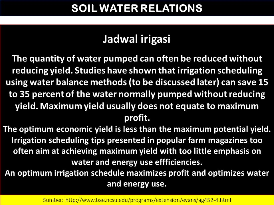 SOIL WATER RELATIONS Jadwal irigasi The quantity of water pumped can often be reduced without reducing yield. Studies have shown that irrigation sched
