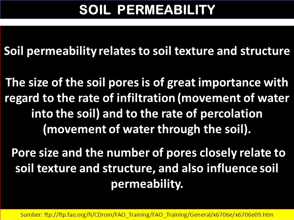 SOIL PERMEABILITY Soil permeability relates to soil texture and structure The size of the soil pores is of great importance with regard to the rate of