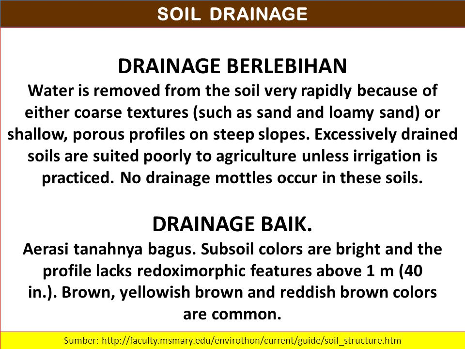 SOIL DRAINAGE DRAINAGE BERLEBIHAN Water is removed from the soil very rapidly because of either coarse textures (such as sand and loamy sand) or shall