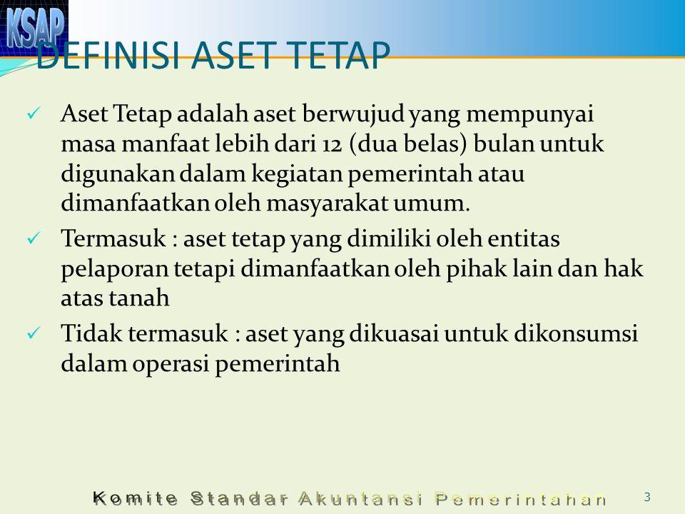 DEFINISI ASET TETAP Aset Tetap adalah aset berwujud yang mempunyai masa manfaat lebih dari 12 (dua belas) bulan untuk digunakan dalam kegiatan pemerin