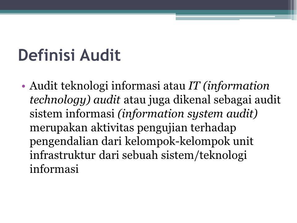 Definisi Audit Audit teknologi informasi atau IT (information technology) audit atau juga dikenal sebagai audit sistem informasi (information system audit) merupakan aktivitas pengujian terhadap pengendalian dari kelompok-kelompok unit infrastruktur dari sebuah sistem/teknologi informasi