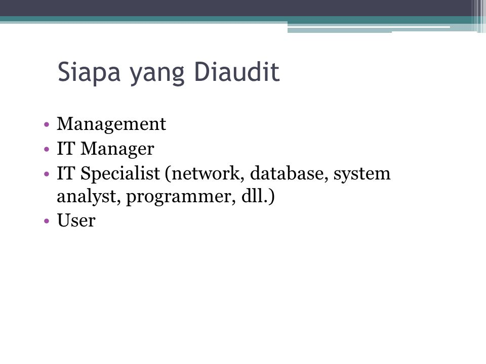 Siapa yang Diaudit Management IT Manager IT Specialist (network, database, system analyst, programmer, dll.) User