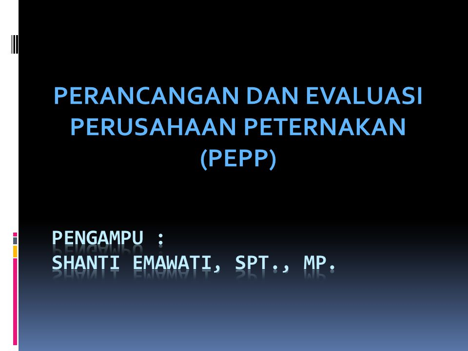 PERANCANGAN DAN EVALUASI PERUSAHAAN PETERNAKAN (PEPP)