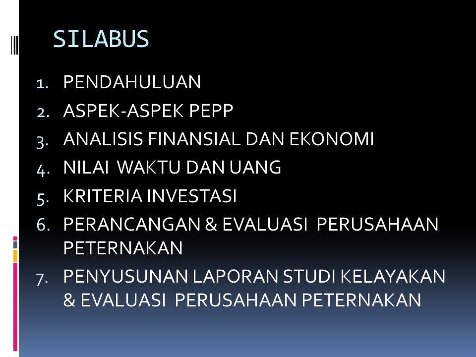 SILABUS 1. PENDAHULUAN 2. ASPEK-ASPEK PEPP 3. ANALISIS FINANSIAL DAN EKONOMI 4. NILAI WAKTU DAN UANG 5. KRITERIA INVESTASI 6. PERANCANGAN & EVALUASI P