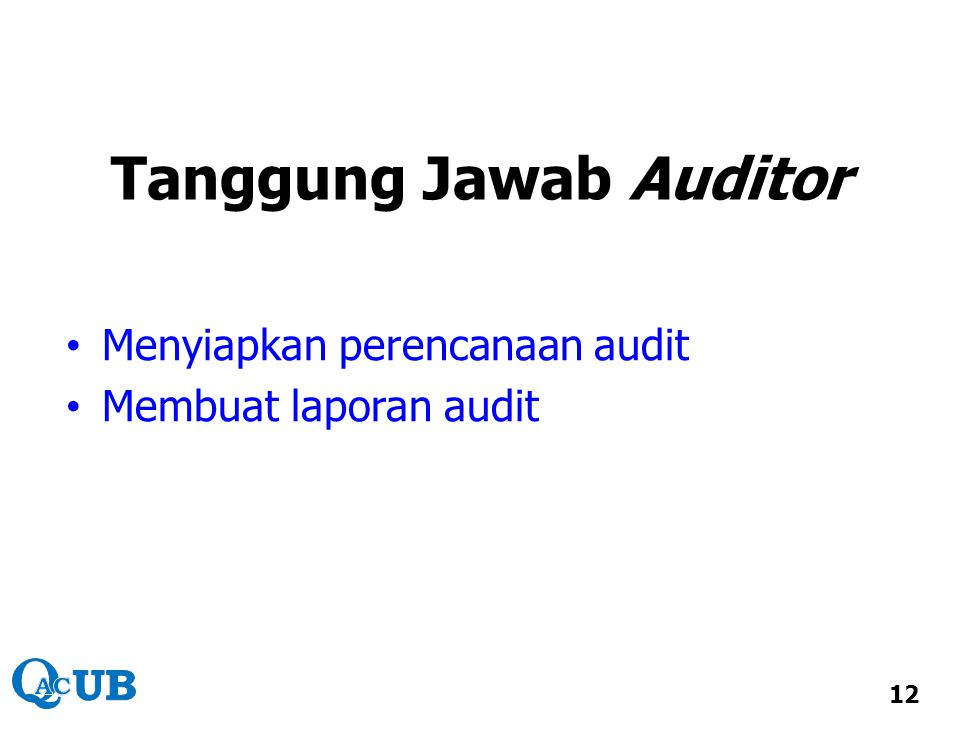 Tanggung Jawab Auditor Menyiapkan perencanaan audit Membuat laporan audit 12