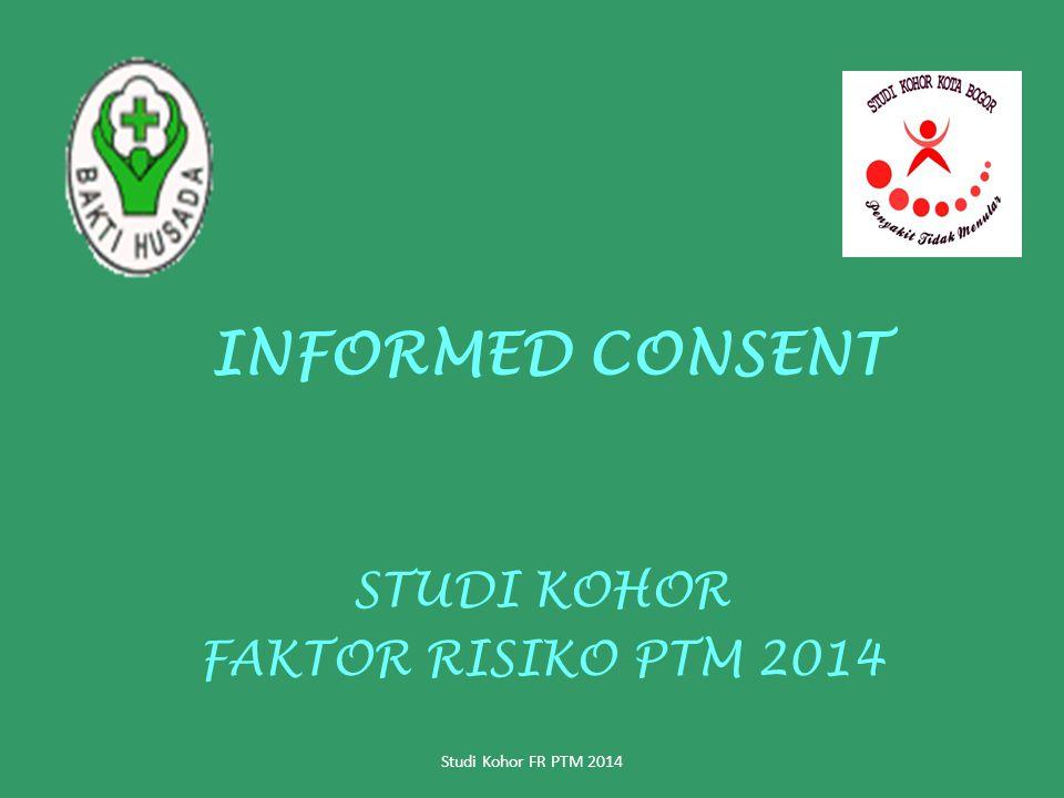 INFORMED CONSENT STUDI KOHOR FAKTOR RISIKO PTM 2014 Studi Kohor FR PTM 2014