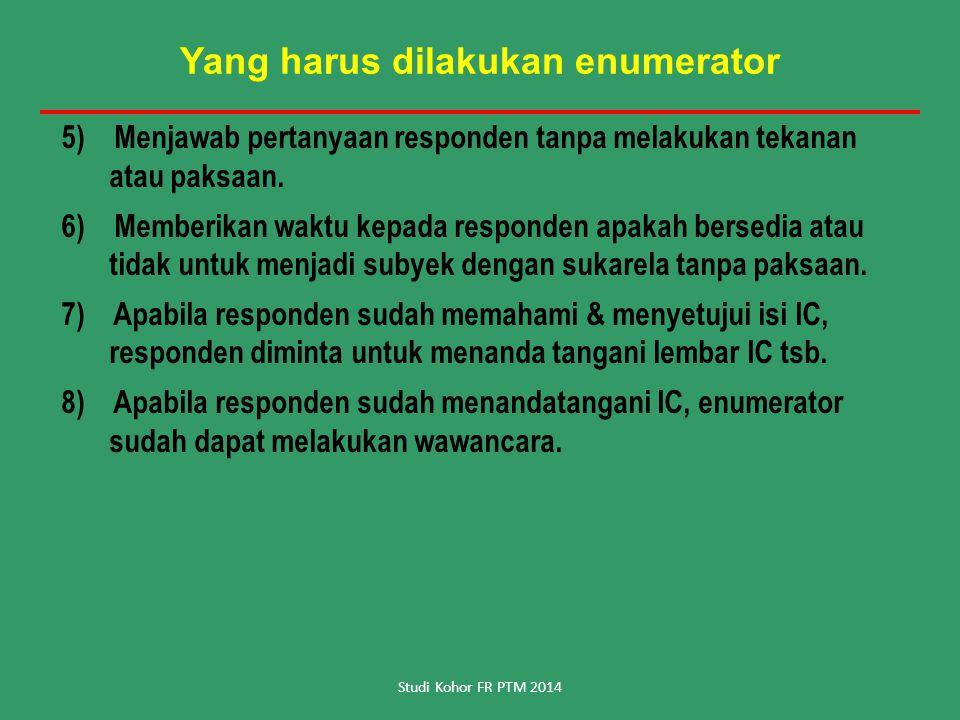 Yang harus dilakukan enumerator 5) Menjawab pertanyaan responden tanpa melakukan tekanan atau paksaan.