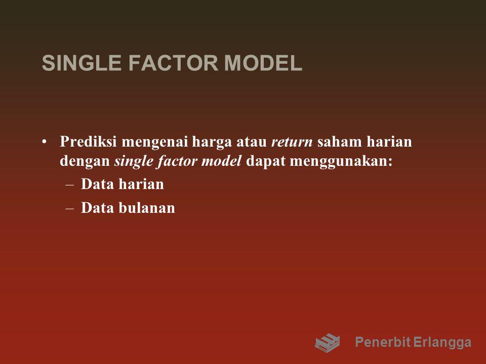 SINGLE FACTOR MODEL Prediksi mengenai harga atau return saham harian dengan single factor model dapat menggunakan: –Data harian –Data bulanan Penerbit