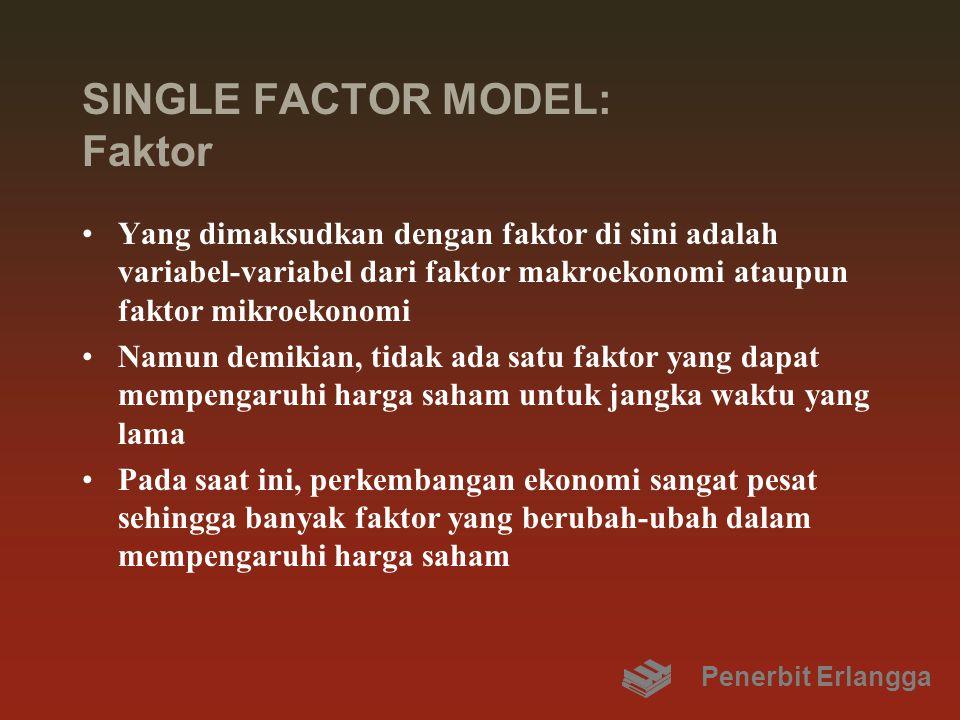 SINGLE FACTOR MODEL: Faktor Yang dimaksudkan dengan faktor di sini adalah variabel-variabel dari faktor makroekonomi ataupun faktor mikroekonomi Namun