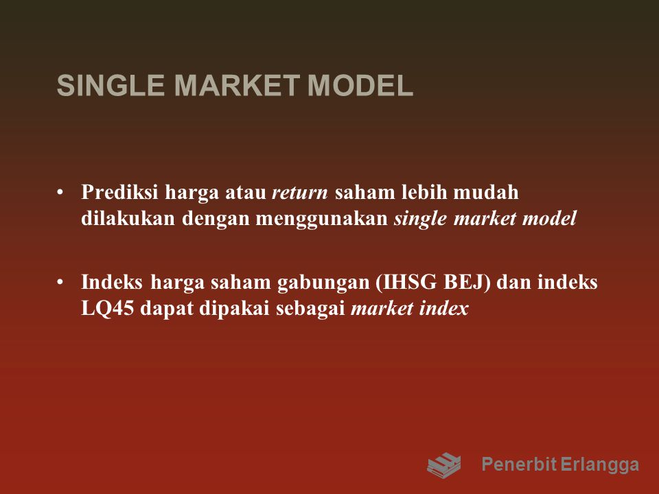 SINGLE MARKET MODEL Prediksi harga atau return saham lebih mudah dilakukan dengan menggunakan single market model Indeks harga saham gabungan (IHSG BE
