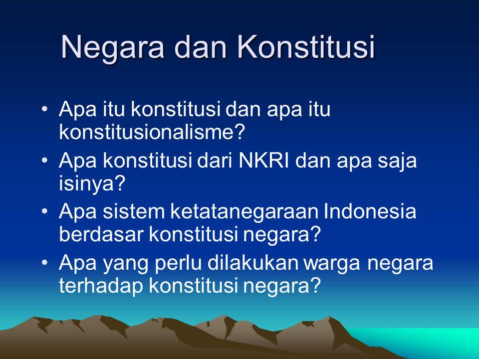 Negara dan Konstitusi Negara dan Konstitusi Apa itu konstitusi dan apa itu konstitusionalisme? Apa konstitusi dari NKRI dan apa saja isinya? Apa siste