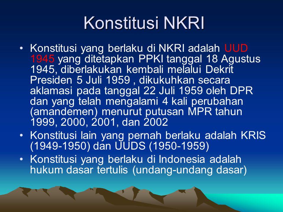 Konstitusi NKRI Konstitusi yang berlaku di NKRI adalah UUD 1945 yang ditetapkan PPKI tanggal 18 Agustus 1945, diberlakukan kembali melalui Dekrit Pres