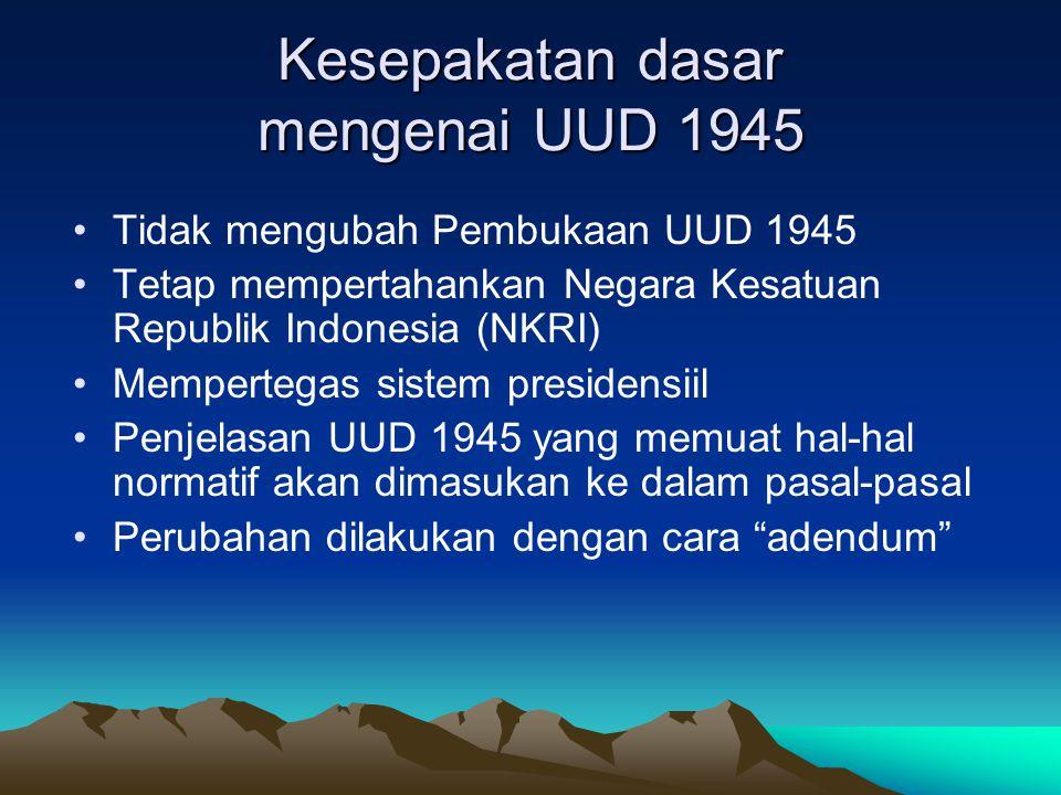 Perubahan UUD 1945 Perubahan atas UUD 1945 dilakukan dengan sistem amendemen (melampirkan naskah perubahan pada naskah asli) Atau dilakukan dengan cara addendum (menyisipkan ke naskah konstitusi asli).