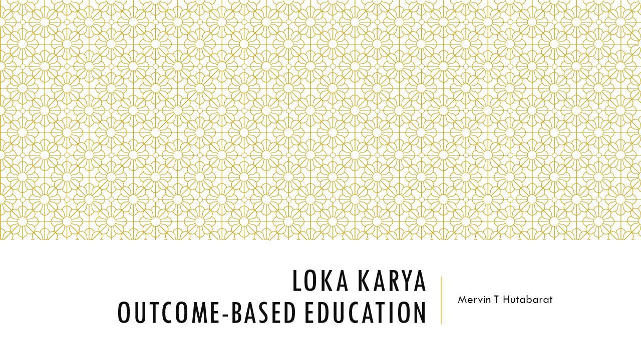 LOKA KARYA OUTCOME-BASED EDUCATION Mervin T Hutabarat