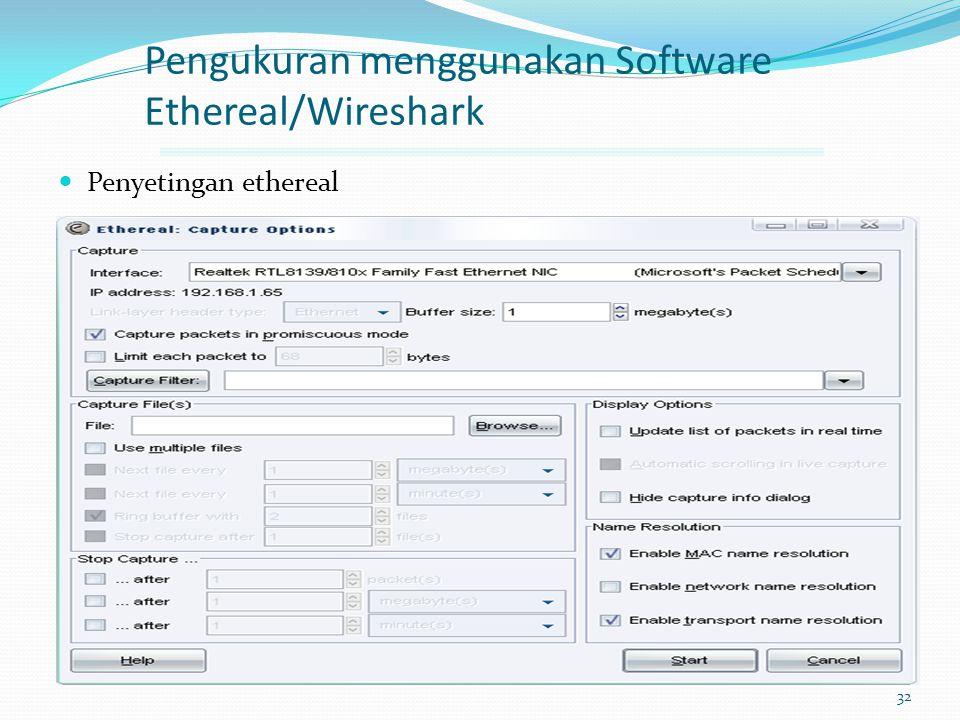 32 Pengukuran menggunakan Software Ethereal/Wireshark Penyetingan ethereal